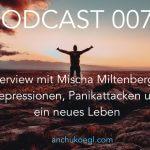 Podcast 007: Interview mit Mischa Miltenberger – Depressionen, Panikattacken und ein neues Leben
