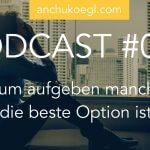 016: Warum aufgeben manchmal die beste Option ist