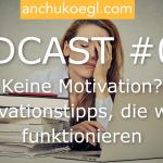 052: Keine Motivation? 8 Motivationstipps, die wirklich funktionieren
