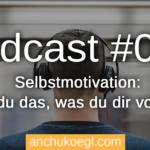 Selbstmotivation: So tust du das, was du dir vornimmst